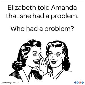 Elizabeth told Amanda that she had a problem. Who had a problem?